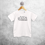 'Glitter is the new black' kids shortsleeve shirt