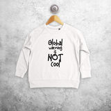 'Global warming is not cool' kids sweater