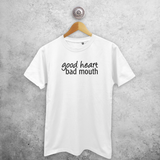 'Good heart, bad mouth' adult shirt
