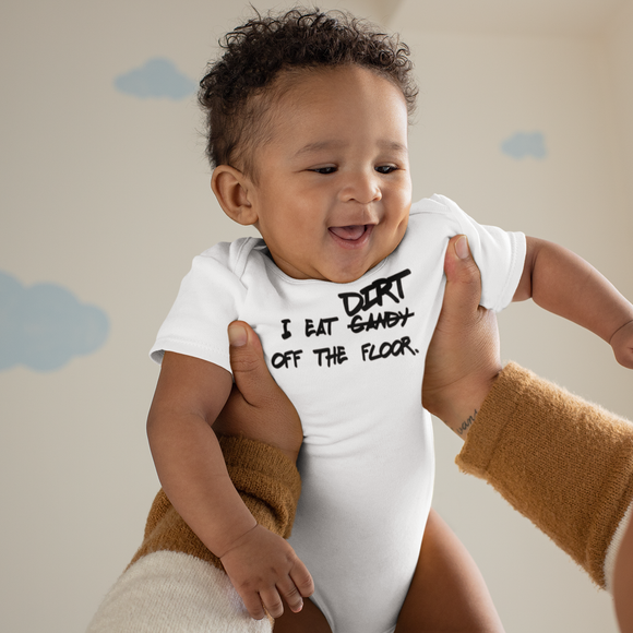 'I eat candy/dirt off the floor.' baby shortsleeve bodysuit