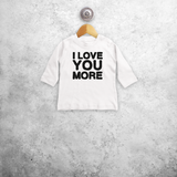 'I love you more' baby longsleeve shirt