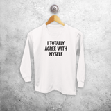 'I totally agree with myself' kind shirt met lange mouwen