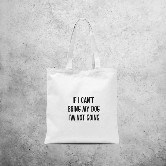 'If I can't bring my dog I'm not going' tote bag
