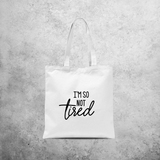 'I'm so not tired' tote bag