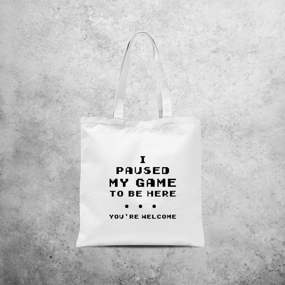 'I paused my game to be here - You're welcome' tote bag