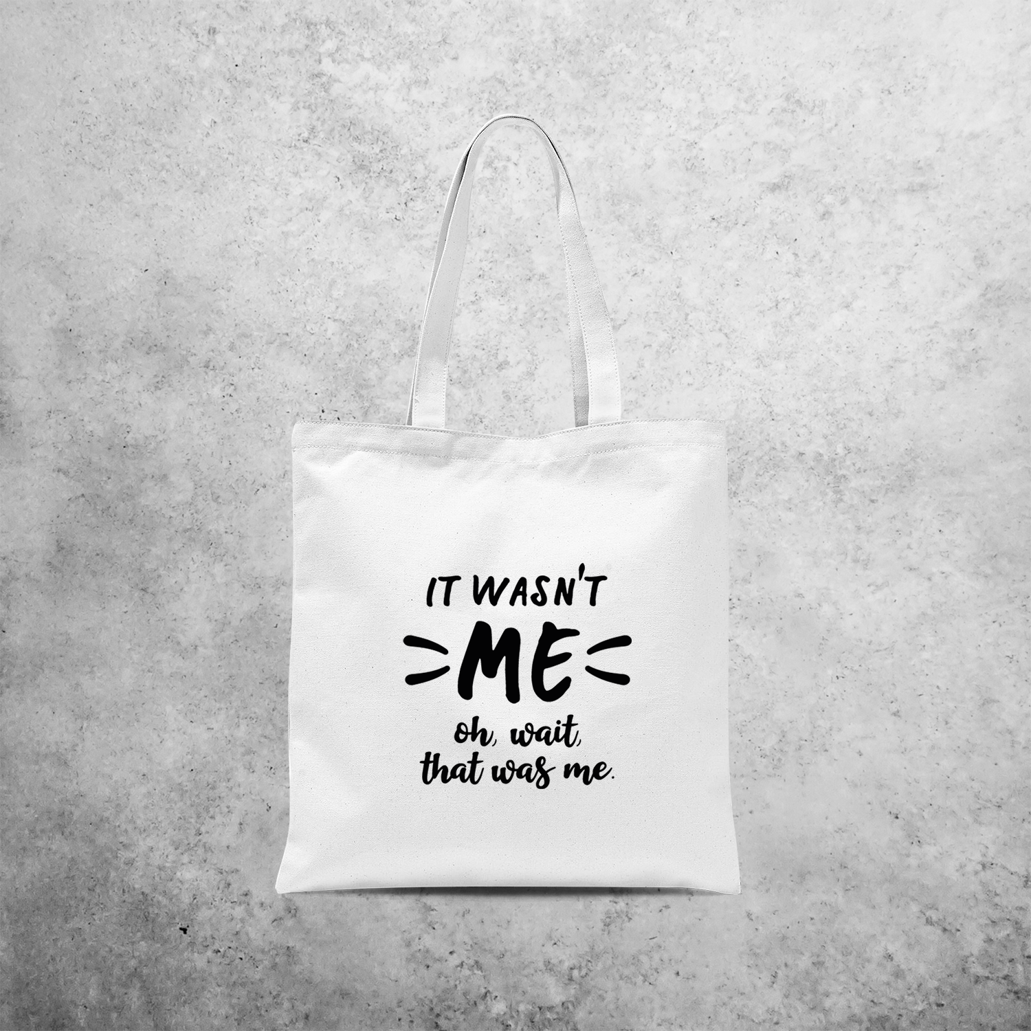 'It wasn't me - Oh, wait, that was me.' tote bag