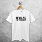 'It was me - I let the dogs out' adult shirt
