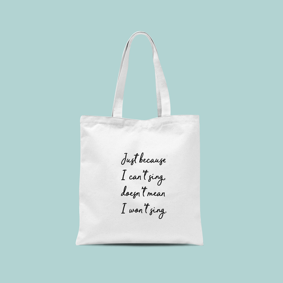 'Just because I can't sing, doesn't mean I won't sing' tote bag