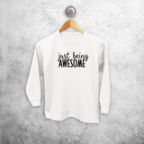 'Just being awesome' kids longsleeve shirt