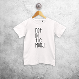 'Not in the mood' kids shortsleeve shirt