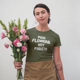 'Pick flowers, not fights' adult shirt