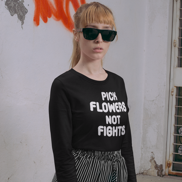 'Pick flowers not fights' adult longsleeve shirt