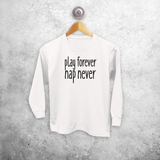'Play forever, nap never' kids longsleeve shirt