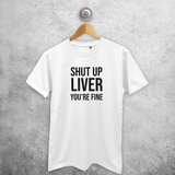 'Shut up liver, you're fine' adult shirt