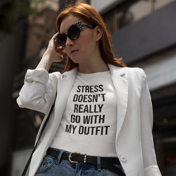 'Stress doesn't really go with my outfit' adult shirt