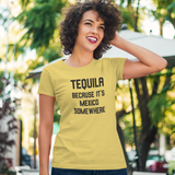 'Tequila, because it's Mexico somewhere' adult shirt