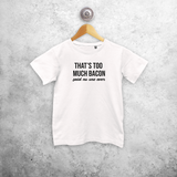 'That's too much bacon. Said no one ever' kids shortsleeve shirt
