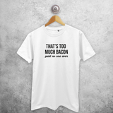 'That's too much bacon - said no one ever' adult shirt