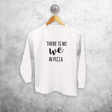 'There is no we in pizza' kids longsleeve shirt