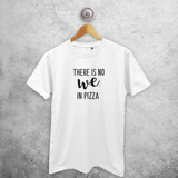 'There is no we in pizza' adult shirt