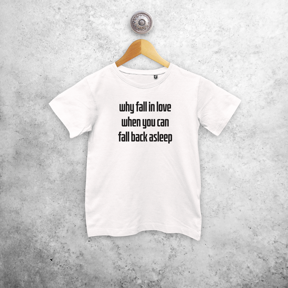 'Why fall in love when you can fall back asleep' kids shortsleeve shirt
