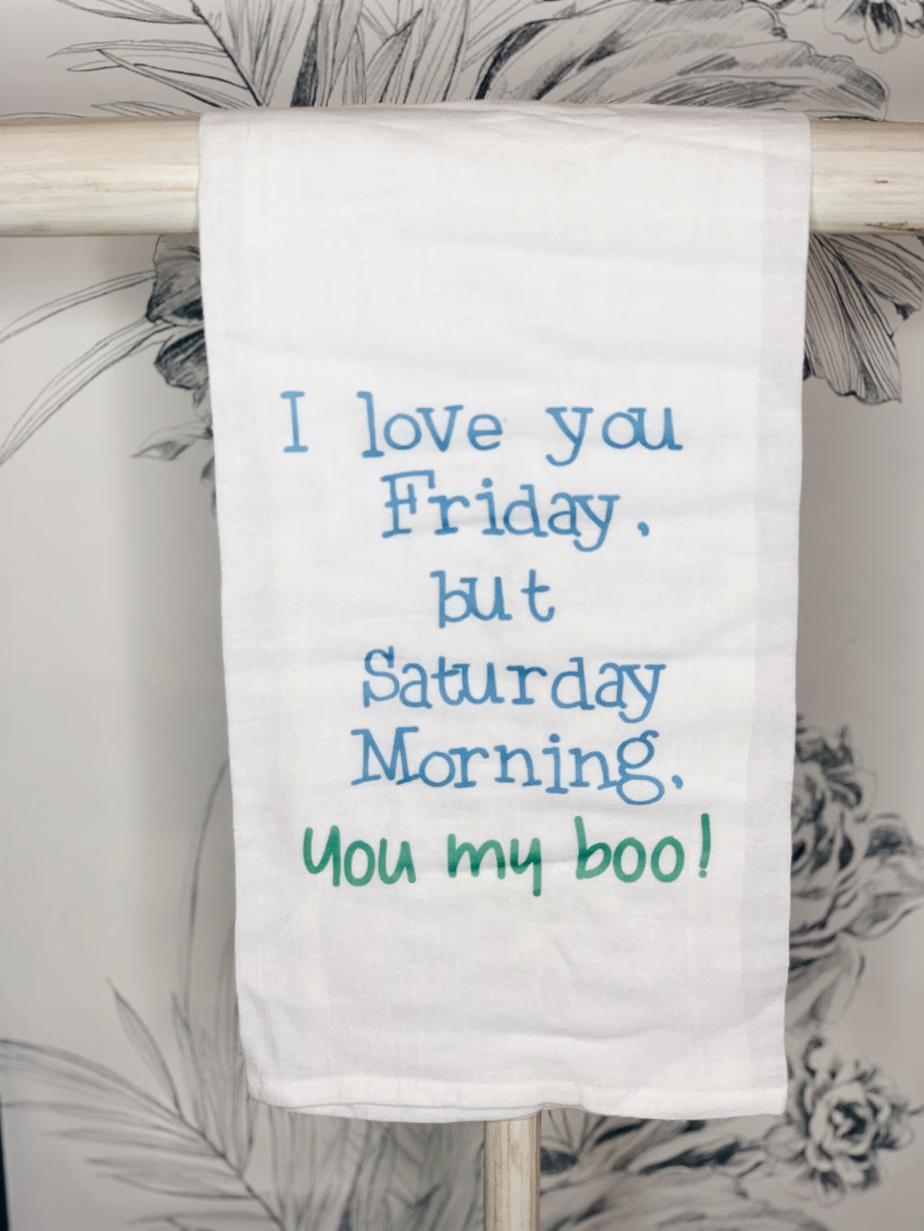 Saturday you're My Boo Tea Towel
