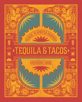 Tequila and Tacos - A Guide to Spirited Pairings