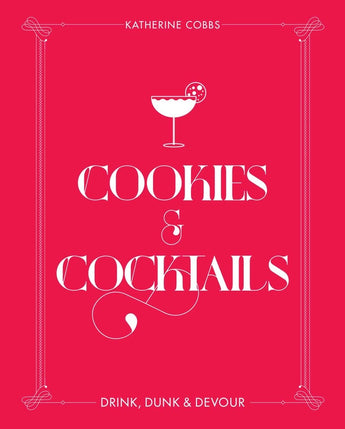 Cookies and Cocktails - Drink, Dunk and Devour