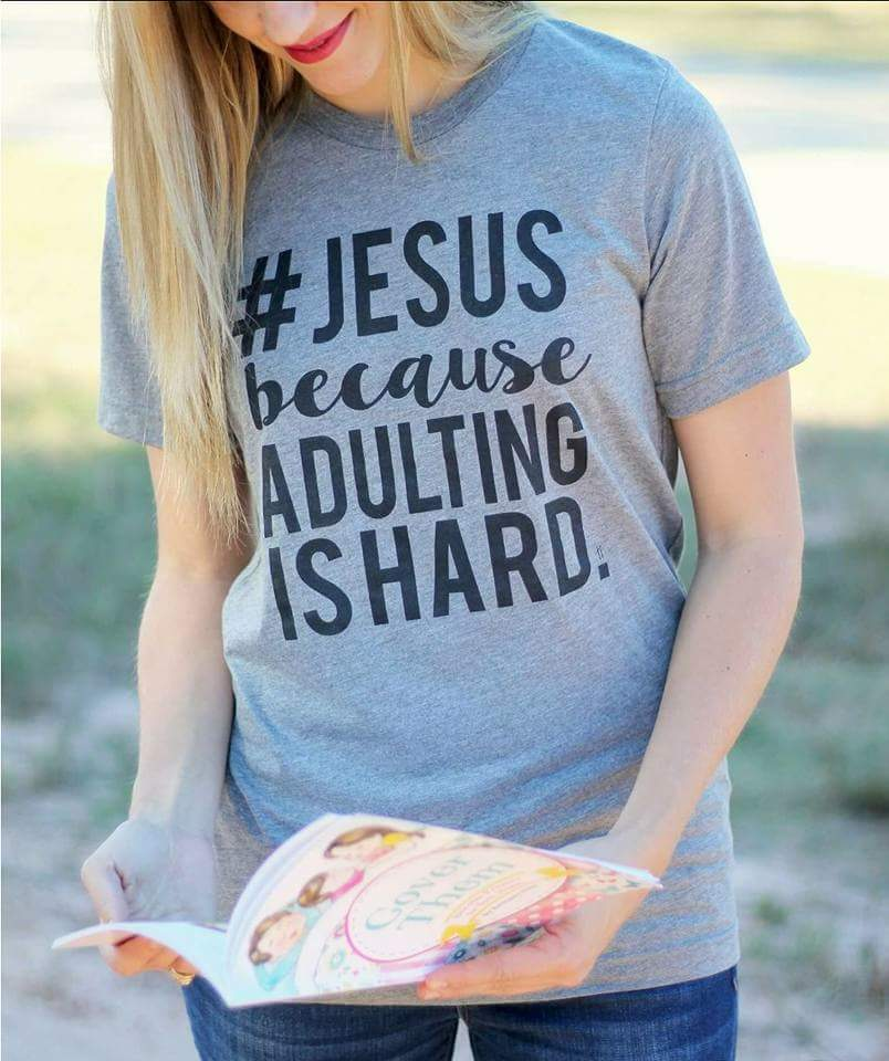 #Jesus Because Adulting Is Hard Tee
