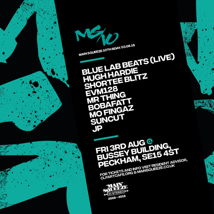 Main Squeeze 10th BDay Party | 03.08.18 | Bussey Building, Peckham