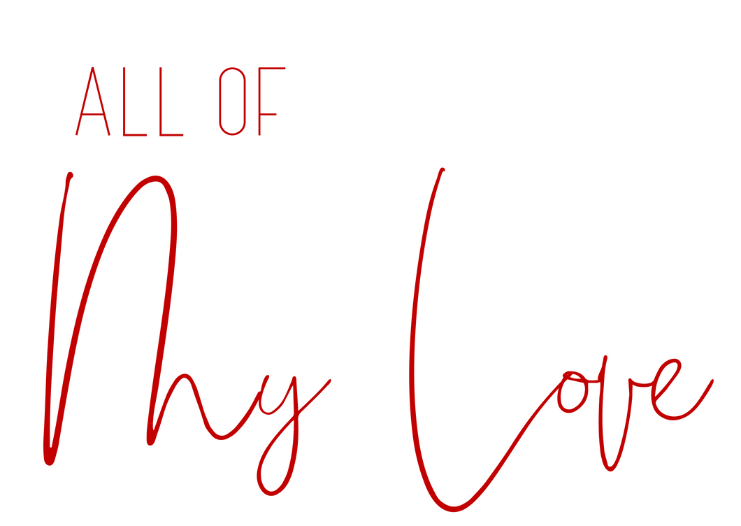 All of My Love - Shee Design Studio