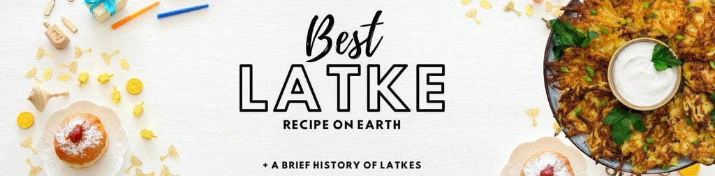 The Best Latke Recipe on Earth And a Very Brief History of Latkes.