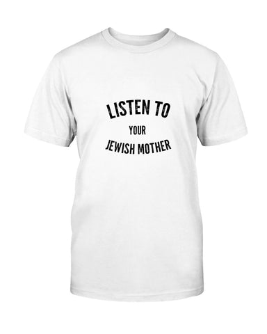 Listen to Your Jewish Mother Men's T-Shirt - Limited Edition