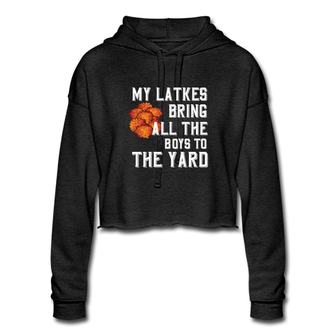 My Latkes Bring All The Boys To The Yard. Women's Cropped Hanukkah Hoodie