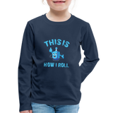 Kids' this is how i roll  Premium Long Sleeve T-Shirt - navy