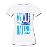 I Met My Wife on a Jewish Dating Site. Women's Premium T-Shirt - white