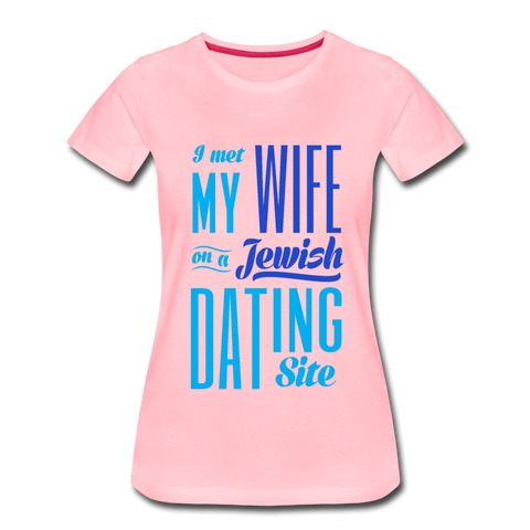 I Met My Wife on a Jewish Dating Site. Women's Premium T-Shirt - pink