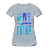 I Met My Wife on a Jewish Dating Site. Women's Premium T-Shirt - heather ice blue