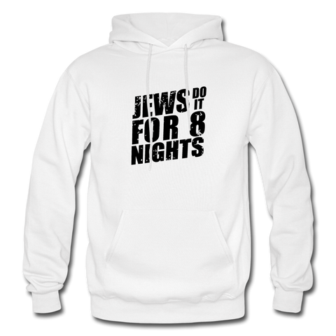 Jews Do it For 8 Nights With Our Unisex Hoodie. - white