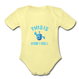 This Is How I Roll. Organic Baby Hanukkah Bodysuit. - washed yellow