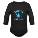 This Is How I Roll. Organic Long Sleeve Baby Bodysuit. - black
