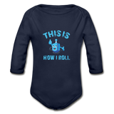 This Is How I Roll. Organic Long Sleeve Baby Bodysuit. - dark navy