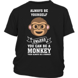 Always Be Yourself Unless You Can Be A Monkey Shirt - Funny Kids Children Christmas Gift High Quality Tee - Luxurious Inspirations