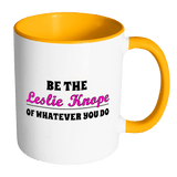 Be The Leslie Knope Of Whatever You Do Mug - Funny Inspirational Office Coffee Mug - Luxurious Inspirations