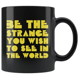 Be The Strange You Wish Too See In The World Be Kind Different Inspiration Mug - Black 11 ounce Coffee Cup - Luxurious Inspirations