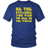 Be The Strange You Wish Too See In The World Be Kind Different Inspiration T-Shirt - Luxurious Inspirations