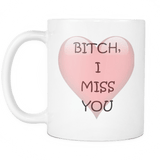 Bitch I Miss You White Mug - Luxurious Inspirations
