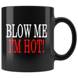 Blow Me I'm Hot Mug - Funny Clever Double Meaning Sexual Vulgar Offensive Black Coffee Cup - Luxurious Inspirations