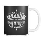Canada I'd Call You A Cunt But You Don't Have The Depth Or Warmth Mug - Funny Offensive Vulgar Unt Adult Coffee Cup - Luxurious Inspirations