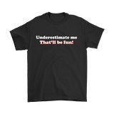 Canada Underestimate Me That'll Be Fun Shirt - Funny Revenge Tee - Luxurious Inspirations